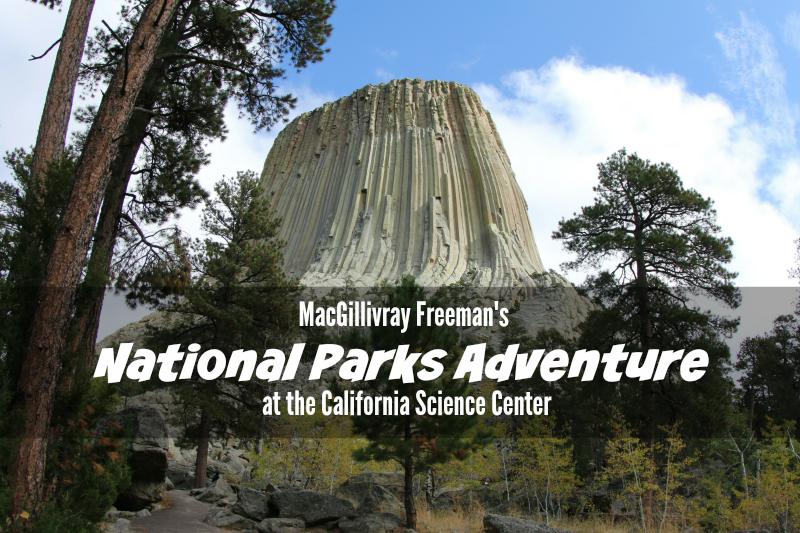 MacGillivray Freemans National Parks Adventure at CA Science Center