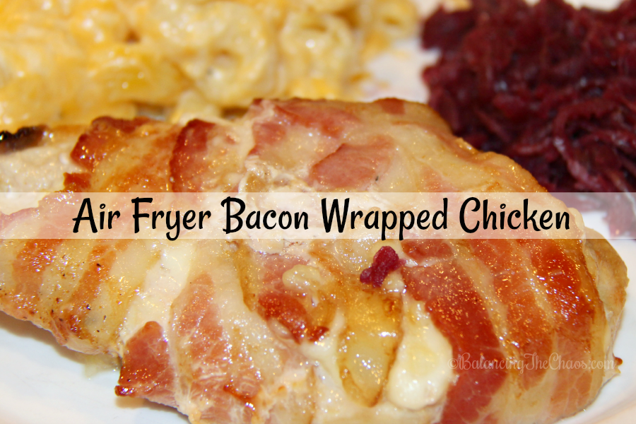 Recipe Air Fryer Bacon Wrapped Chicken Balancing The Chaos