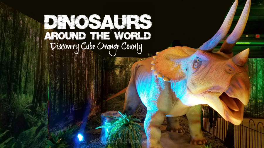Dinosaurs Around The World Discovery Cube Orange County